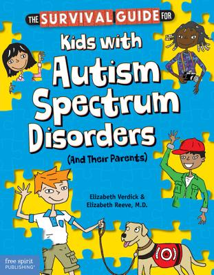The Survival Guide for Kids With Autism Spectrum Disorders (And Their Parents) By Verdick, Elizabeth/ Reeve, Elizabeth