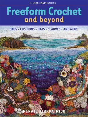 Freeform Crochet and Beyond By Kirkpatrick, Renate